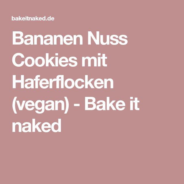 Bananen Nuss Cookies mit Haferflocken (vegan) - Bake it naked