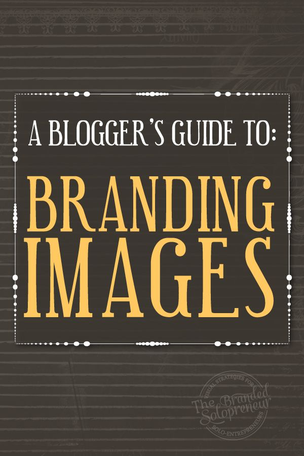 A Blogger's Guide To Branding Images {9 image strategies with examples of each}