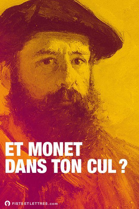 Et Monet dans ton cul ?