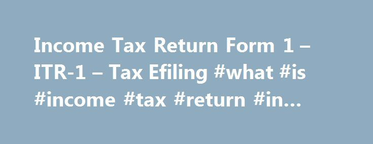 Income Tax Return Form 1 – ITR-1 – Tax Efiling #what #is #income #tax #return #in #india http://income.nef2.com/income-tax-return-form-1-itr-1-tax-efiling-what-is-income-tax-return-in-india/  #income tax tax efiling # Income Tax Return Form 1 (ITR-1) Taxation in India is an important source of revenue generation for the government and is done in many different ways. Sales tax, service tax, entertainment tax, tax at source, professional tax and many others are different tax structures levied…