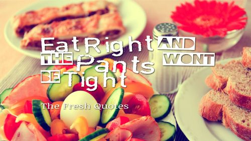 Eat Right and the Pants wont TIGHT - #health #fitness #inspirational #wellness #illness #exersise #recepie #Food #Abs #Life #quotes #slogans