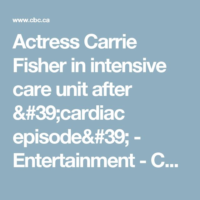 Actress Carrie Fisher in intensive care unit after 'cardiac episode' - Entertainment - CBC News