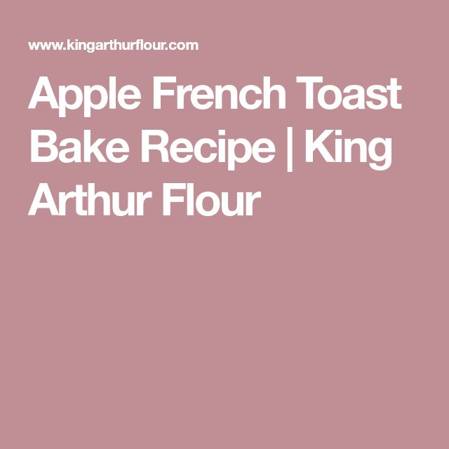 Apple French Toast Bake Recipe | King Arthur Flour
