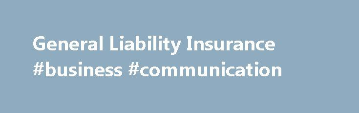 General Liability Insurance #business #communication http://bank.remmont.com/general-liability-insurance-business-communication/  #business liability insurance # General liability insurance Protect your business from liability claims General liability insurance (GL) is coverage that can protect you from a variety of claims including bodily injury, property damage, personal injury and others that can arise from your business operations. Who needs general liability insurance? General liability…