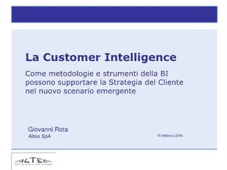 Customer Intelligence: metodologie e strumenti per supportare la Strategia del Cliente ni nuovi scenari  by Giovanni Rota via Slideshare
