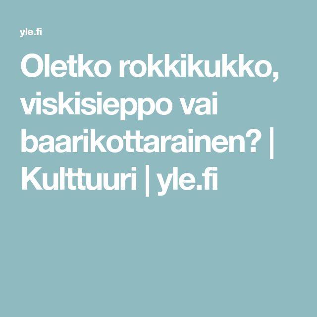Oletko rokkikukko, viskisieppo vai baarikottarainen?   Kulttuuri   yle.fi