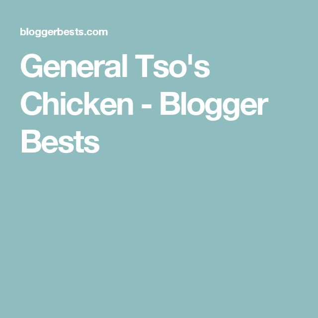 General Tso's Chicken - Blogger Bests