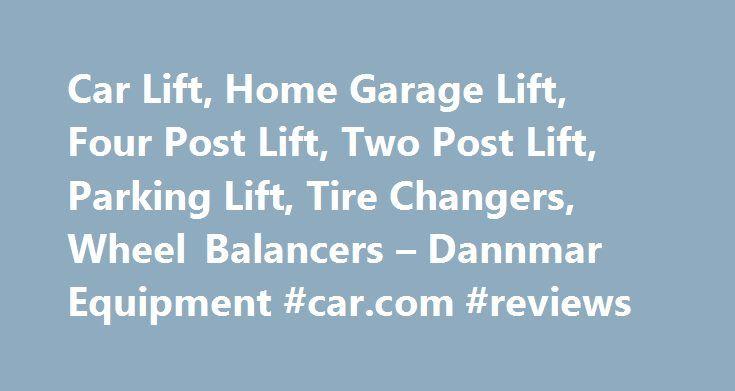 Car Lift, Home Garage Lift, Four Post Lift, Two Post Lift, Parking Lift, Tire Changers, Wheel Balancers – Dannmar Equipment #car.com #reviews http://car-auto.remmont.com/car-lift-home-garage-lift-four-post-lift-two-post-lift-parking-lift-tire-changers-wheel-balancers-dannmar-equipment-car-com-reviews/  #car lifts for sale # ManSpace Car lifts, wheel service equipment, and professional […]