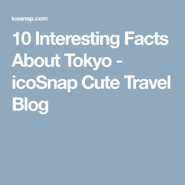 10 Interesting Facts About Tokyo - icoSnap Cute Travel Blog