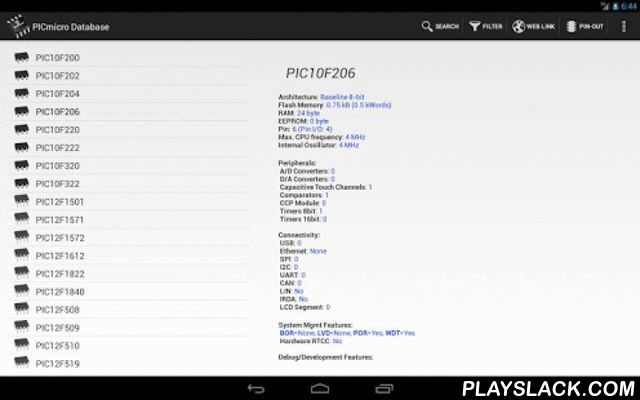 """PICmicro Database  Android App - playslack.com , PICmicro database allow you to check the characteristics of all the PIC and dsPIC microcontrollers produced by Microchip.You can search for your favorite microcontroller, reading the features, applying filters, and many new features will be introduced in future versions... The application integrates seamlessly with the program ElectroDroid which can be downloaded for free from the Android Market. Get ElectroDroid """"Donate"""" to remove ads.PIC®…"""