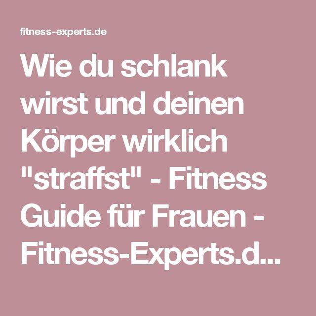 """Wie du schlank wirst und deinen Körper wirklich """"straffst"""" - Fitness Guide für Frauen - Fitness-Experts.de (FE)"""