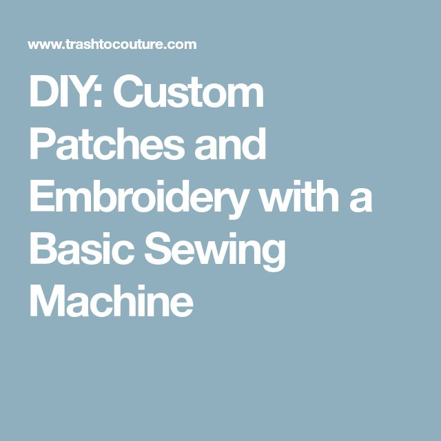 DIY: Custom Patches and Embroidery with a Basic Sewing Machine