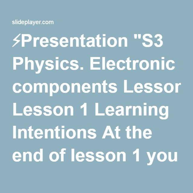 """⚡Presentation """"S3 Physics. Electronic components Lesson 1 Learning Intentions At the end of lesson 1 you should be able to; Revise energy change in electrical components."""""""