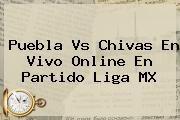 http://tecnoautos.com/wp-content/uploads/imagenes/tendencias/thumbs/puebla-vs-chivas-en-vivo-online-en-partido-liga-mx.jpg Puebla vs Chivas. Puebla vs Chivas en vivo online en partido Liga MX, Enlaces, Imágenes, Videos y Tweets - http://tecnoautos.com/actualidad/puebla-vs-chivas-puebla-vs-chivas-en-vivo-online-en-partido-liga-mx/