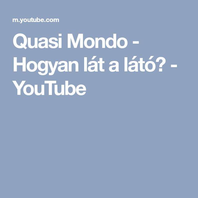 Quasi Mondo - Hogyan lát a látó? - YouTube