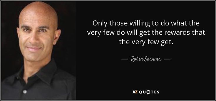 Only those willing to do what the very few do will get the rewards that the very few get. - Robin Sharma