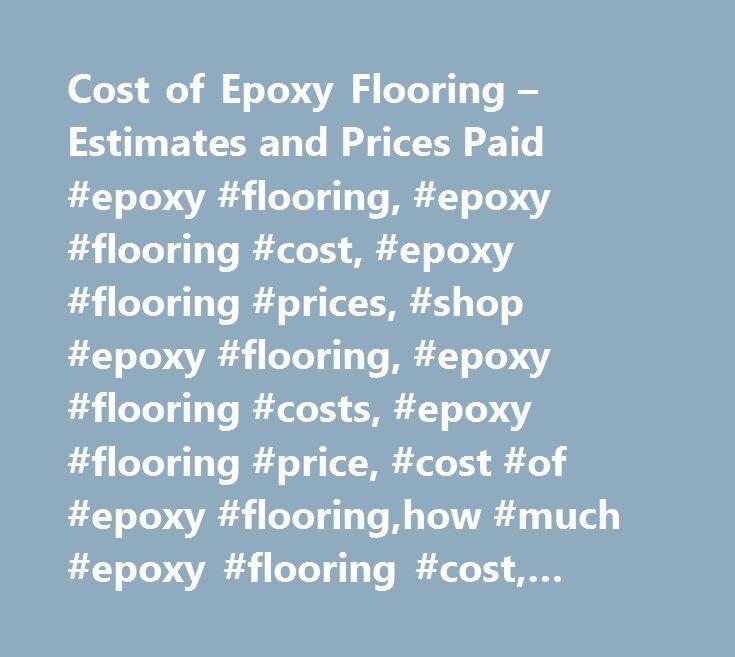 Cost of Epoxy Flooring – Estimates and Prices Paid #epoxy #flooring, #epoxy #flooring #cost, #epoxy #flooring #prices, #shop #epoxy #flooring, #epoxy #flooring #costs, #epoxy #flooring #price, #cost #of #epoxy #flooring,how #much #epoxy #flooring #cost, #average #cost #epoxy #flooring http://fiji.remmont.com/cost-of-epoxy-flooring-estimates-and-prices-paid-epoxy-flooring-epoxy-flooring-cost-epoxy-flooring-prices-shop-epoxy-flooring-epoxy-flooring-costs-epoxy-flooring-price-cost/  # Epoxy…