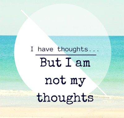 """""""I am not my thoughts"""" Find more inspiring quotes at http://www.victoriamelchor.com"""