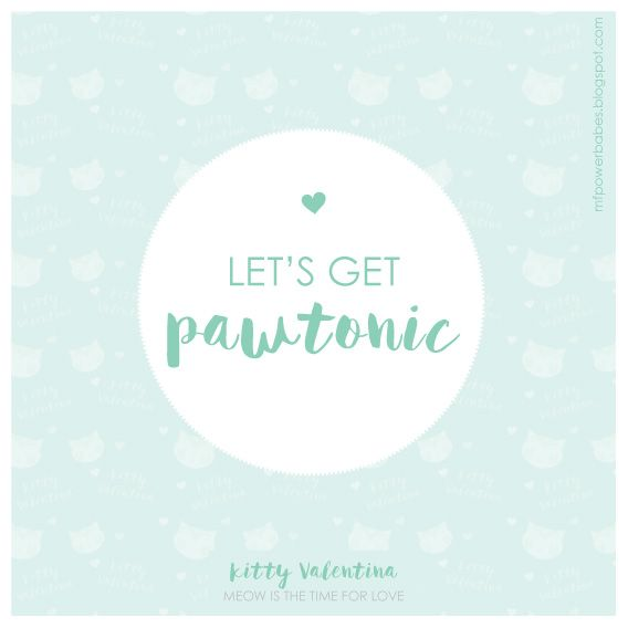 Let's get pawtonic // Valentines quotes //mfpowerbabes