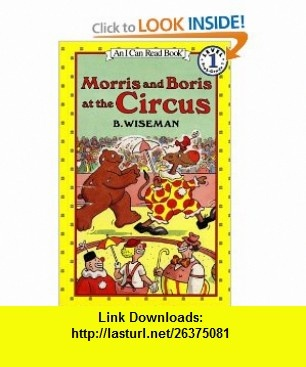 Morris and Boris at the Circus (I Can Read Book 1) (9780064441438) B. Wiseman , ISBN-10: 0064441431  , ISBN-13: 978-0064441438 ,  , tutorials , pdf , ebook , torrent , downloads , rapidshare , filesonic , hotfile , megaupload , fileserve