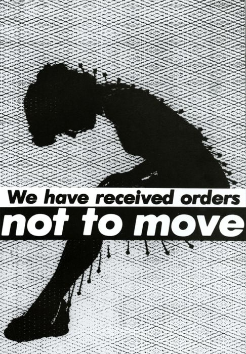 "Untitled (""We have received orders not to move"") - Barbara Kruger, 1982"