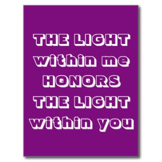 The Light Within Me Honors The Light Within You, Postcard http://www.zazzle.com/namaste_greeting_postcard-239458153941264918?rf=238290304201005220&tc=pifa