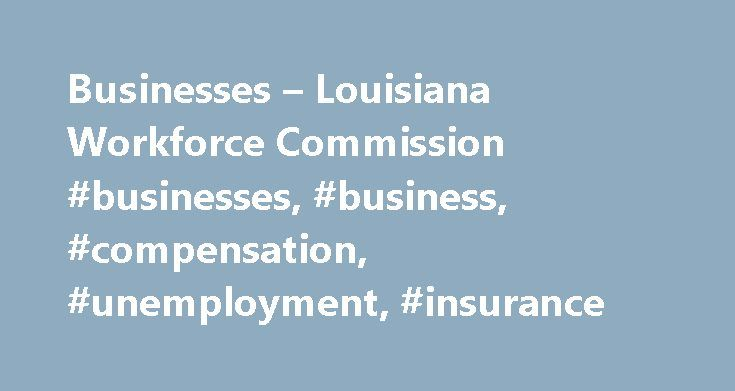 Businesses – Louisiana Workforce Commission #businesses, #business, #compensation, #unemployment, #insurance http://zambia.nef2.com/businesses-louisiana-workforce-commission-businesses-business-compensation-unemployment-insurance/  # Employers and representatives are required to submit and pay tax reports online through our secure login. Don�t have the money for professional recruitment services or classified ads? No time do interviews? YOUR company can benefit from a variety of incentives…