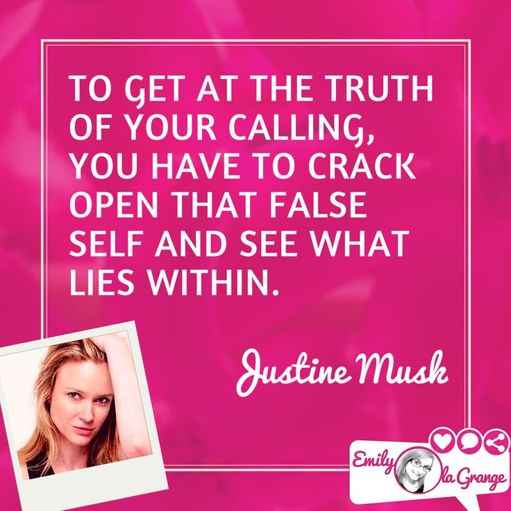 To get at the truth of your calling, you have to crack open that false self and see what lies within. Justine Musk