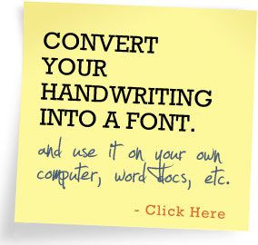 Convert your handwriting into a font and use it on your own computer, word docs, etc. Click here to continue.