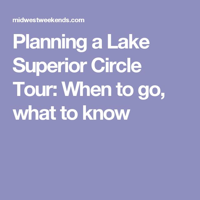 Planning a Lake Superior Circle Tour: When to go, what to know