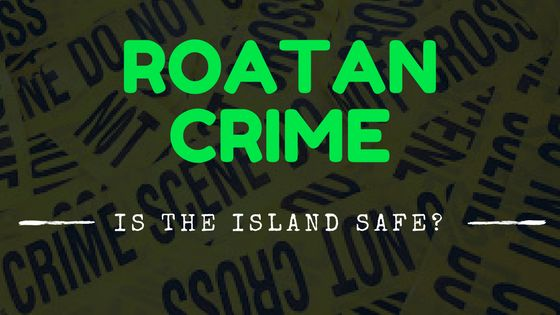 Roatan is vastly different from mainland when it comes to crime and safety. See out our post on the best areas of Roatan, and tips to stay safe!