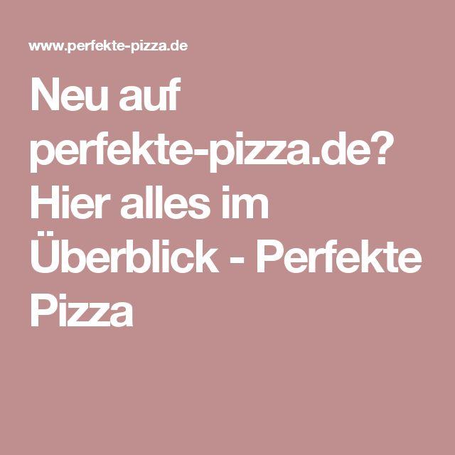Neu auf perfekte-pizza.de? Hier alles im Überblick - Perfekte Pizza
