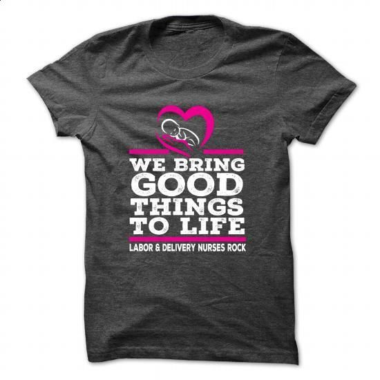 WE BRING GOOD THINGS TO LIFE LABOR & DELIVERY NUR - #blank t shirts #men t shirts. GET YOURS => https://www.sunfrog.com/No-Category/WE-BRING-GOOD-THINGS-TO-LIFE-LABOR--DarkGrey-57470475-Guys.html?60505