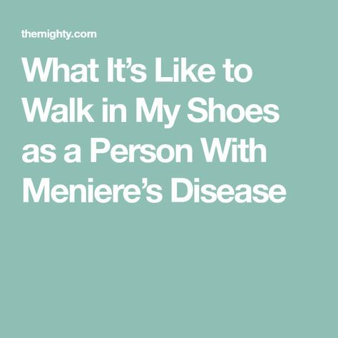 What It's Like to Walk in My Shoes as a Person With Meniere's Disease