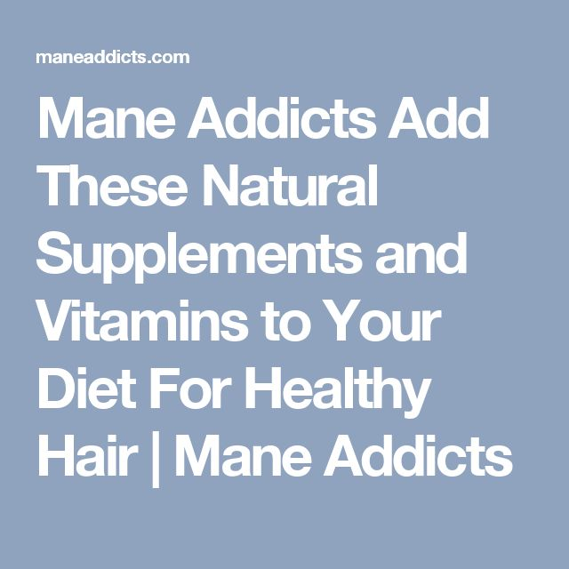 Mane Addicts Add These Natural Supplements and Vitamins to Your Diet For Healthy Hair | Mane Addicts