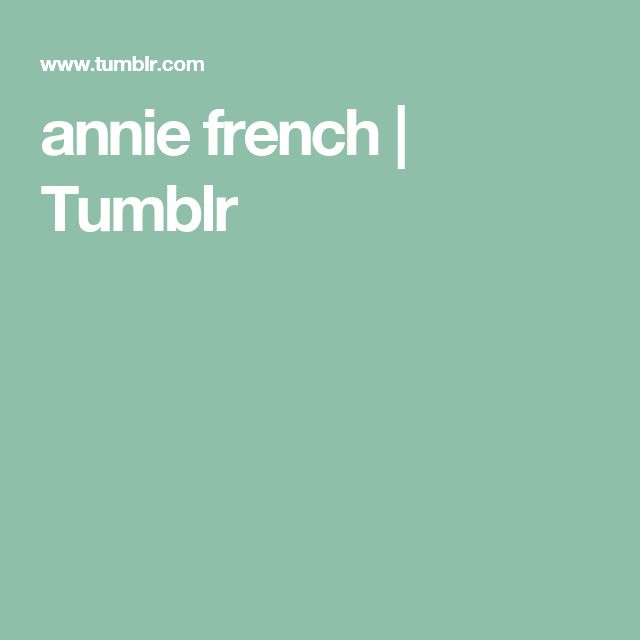 annie french | Tumblr