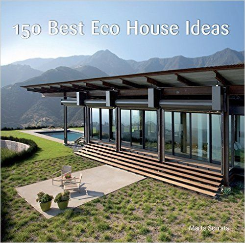 150 Best Eco House Ideas Marta Serrats 9780061968792 Amazon Com