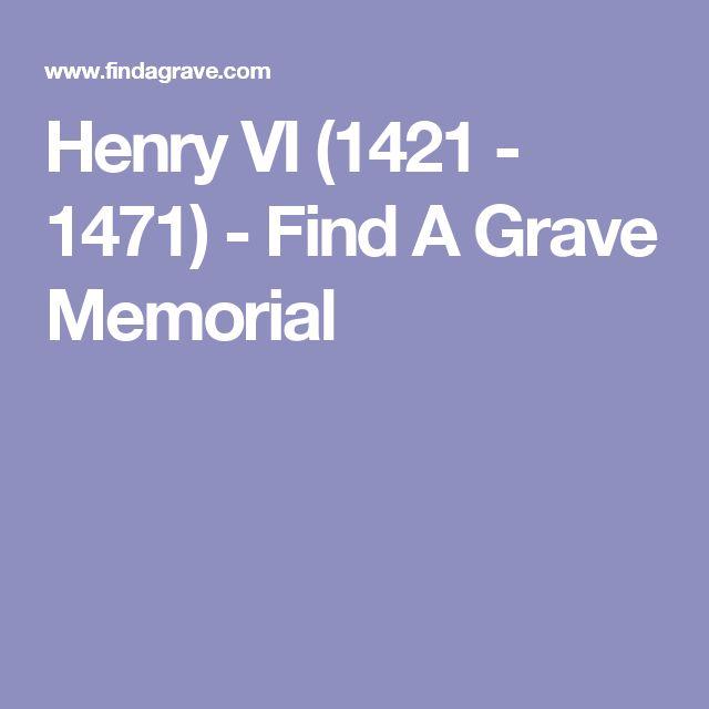 Henry VI (1421 - 1471) - Find A Grave Memorial