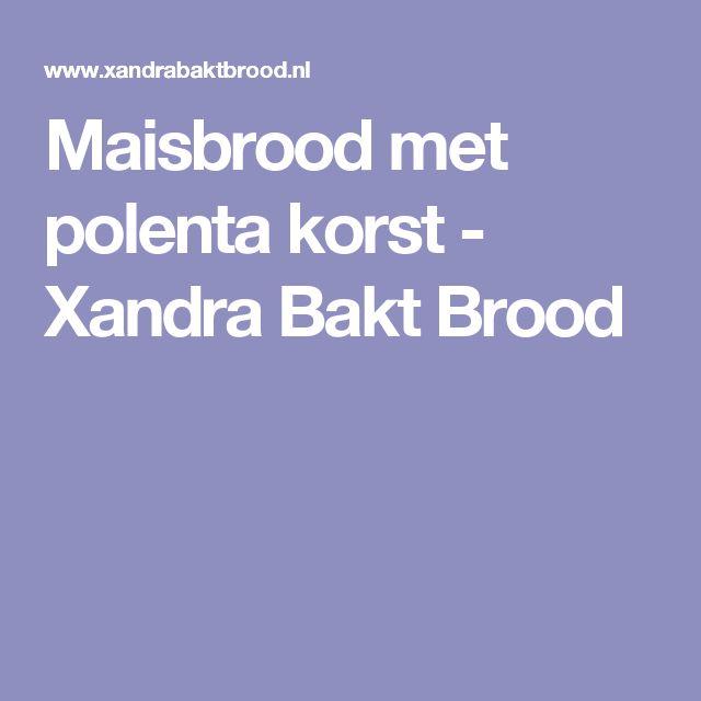 Maisbrood met polenta korst - Xandra Bakt Brood