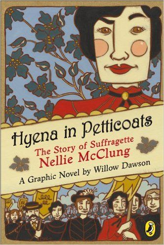 Nonfiction graphic novel: Hyena in petticoats : the story of suffragette Nellie McClung