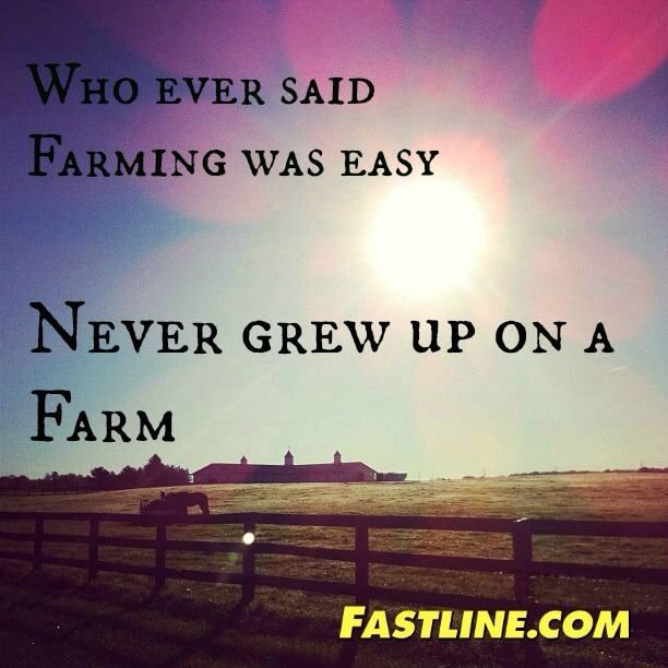 Farming Quotes: Whoever Said Farming Was Easy, Never Grew Up On A Farm
