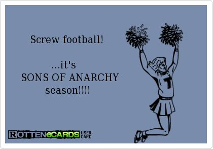 Rottenecards - Screw football! ...it's SONS OF ANARCHY season!!!!