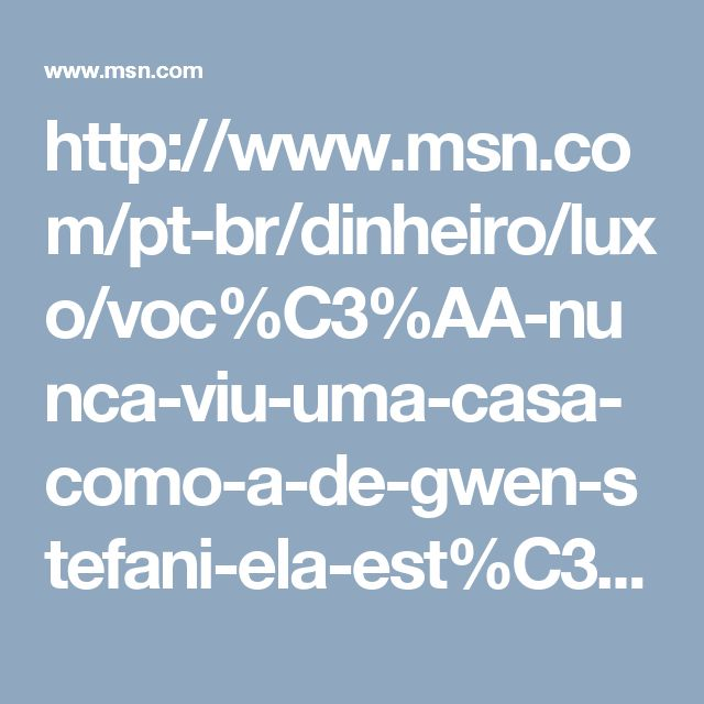 http://www.msn.com/pt-br/dinheiro/luxo/voc%C3%AA-nunca-viu-uma-casa-como-a-de-gwen-stefani-ela-est%C3%A1-%C3%A0-venda/ss-BBy9OK9?fullscreen=true#image=19