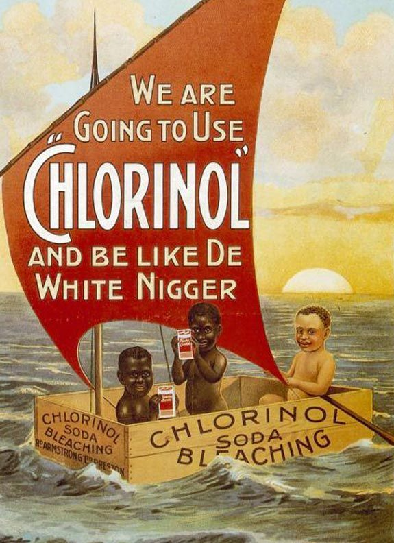"Use ""Chlorinol"" And Be Like De White Nigger"