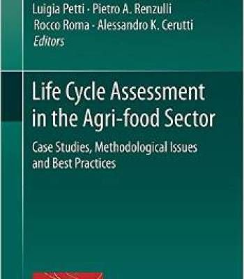 Life Cycle Assessment In The Agri-Food Sector: Case Studies Methodological Issues And Best Practices PDF