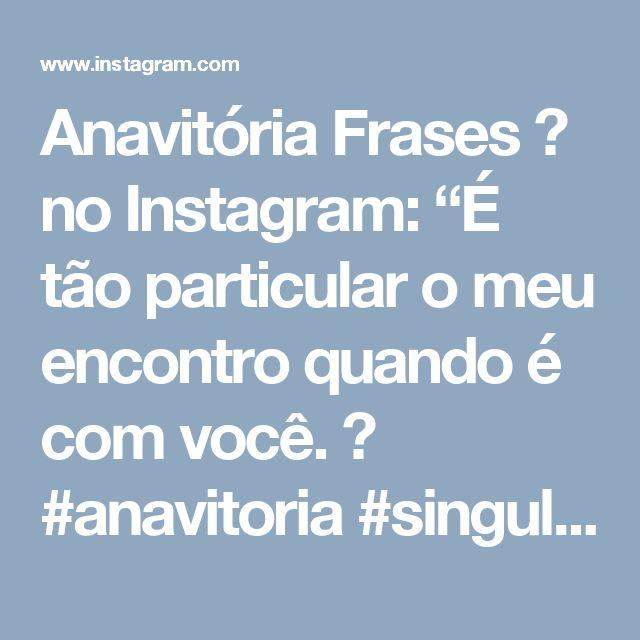 """Anavitória Frases  no Instagram: """"É tão particular o meu encontro quando é com você.  #anavitoria #singular"""""""