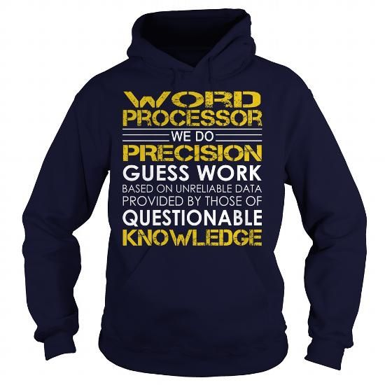 Word Processor We Do Precision Guess Work Knowledge T Shirts, Hoodie. Shopping Online Now ==► https://www.sunfrog.com/Jobs/Word-Processor--Job-Title-Navy-Blue-Hoodie.html?41382