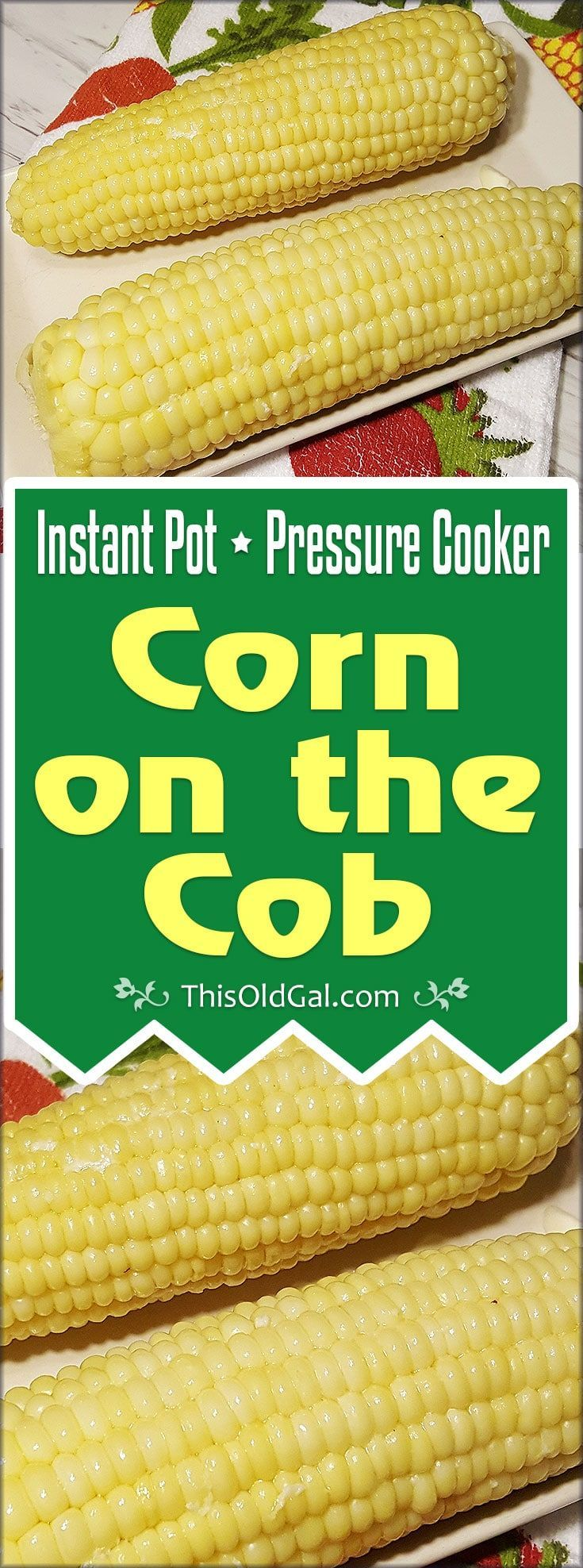 Instant Pot Pressure Cooker Corn on the Cob can be made on a steamer rack, or in the pot with butter, milk and salt, for a buttery infused flavor. via @thisoldgalcooks