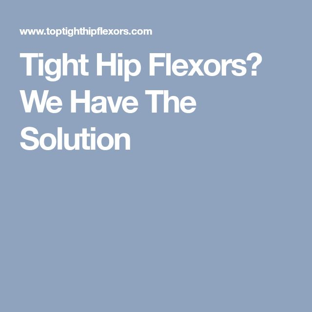 Tight Hip Flexors? We Have The Solution