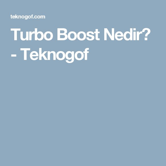 Turbo Boost Nedir? - Teknogof